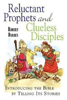 Reluctant Prophets And Clueless Disciples: Introducing the Bible by Telling Its Stories