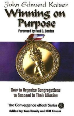 Winning on Purpose: How to Organize Congregations to Succeed in Their Mission