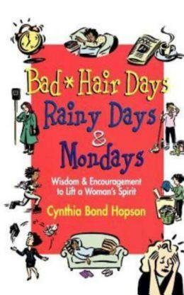 Bad Hair Days, Rainy Days, and Mondays: Wisdom & Encouragement to Life a Woman's Spirit