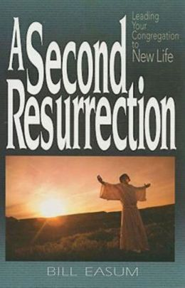 Second Resurrection: Leading Your Congregation to New Life