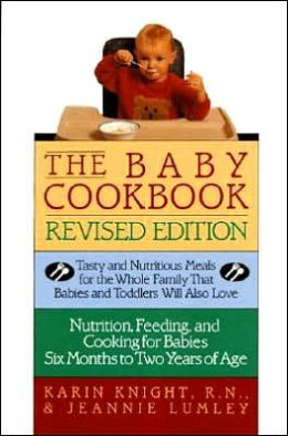 Baby Cookbook: Tasty And Nutritious Meals For The Whole Family That Babies And Toddlers Will Also Love