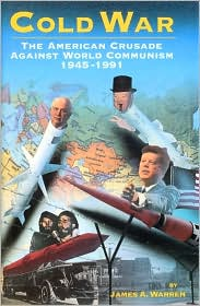Cold War: The American Crusade Against the Soviet Union and World Communism, 1945-1990