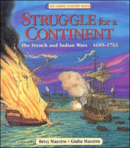 Struggle for a Continent: The French and Indian Wars, 1689-1763