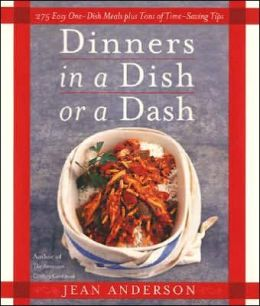 Dinners in a Dish and/or a Dash: Delicious Meals That Anyone Can Prepare