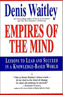 Empires of the Mind: Lessons to Lead and Succeed in a Knowledge-Based World