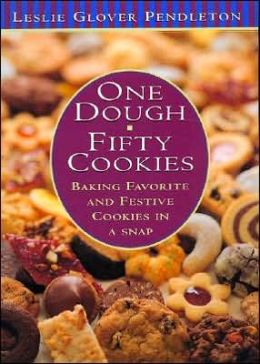 One Dough, 50 Cookies: Baking Favorite and Festive Cookies in a Snap