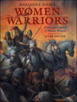 Women Warriors: Myths and Legends of Heroic Women