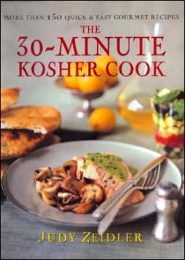 30-Minute Kosher Cook: More Than 130 Quick and Easy Gourmet Recipes