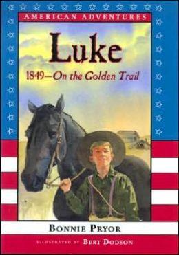 Luke: 1849 - On the Golden Trail
