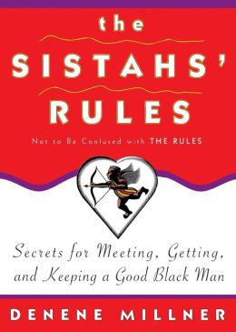 Sistahs' Rules: Secrets for Meeting, Getting, and Keeping a Good Black Man