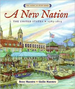 A New Nation: The United States 1783-1815 (American Story Series)