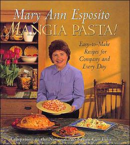 Mangia Pasta!: Easy-to-Make Recipes for Company and Every Day