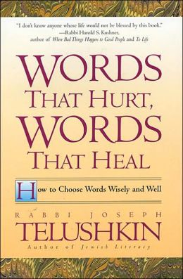 Words That Hurt, Words That Heal: How to Choose Words Wisely and Well