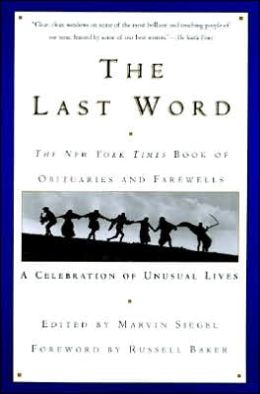 Last Word: The New York Times Book of Obituaries and Farewells; A Celebration of Unusual Lives