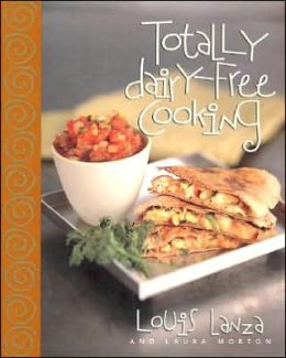 Totally Dairy-Free Cooking: Delicious Recipes for People Who Are Lactose-Intolerant, and for a Healthier Way of Eating