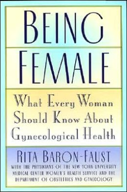 Being Female: What Every Woman Should Know about Gynecological Health