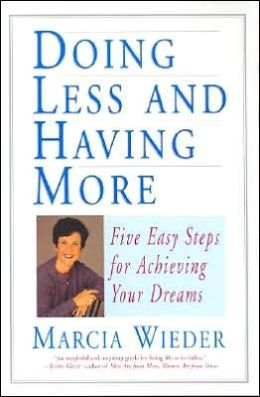 Doing Less and Having More: Five Easy Steps For Achieving Your Dreams