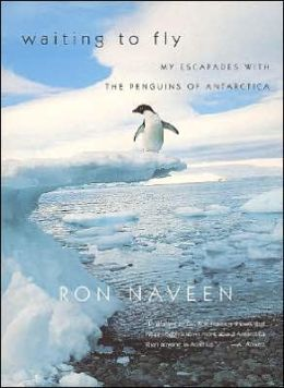 Waiting to Fly: My Escapades with the Penguins of Antarctica