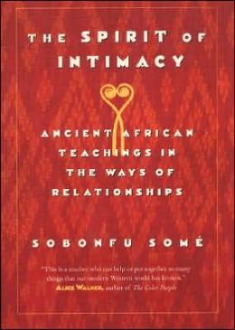 Spirit of Intimacy: Ancient Teachings In The Ways Of Relationships