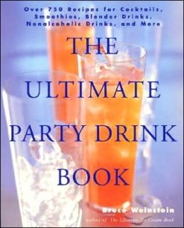 Ultimate Party Drink Book: Over 750 Recipes for Cocktails, Smoothies, Blender Drinks, Non-Alcoholic Drinks, and More