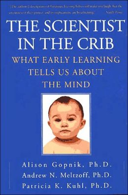 Scientist in the Crib: What Early Learning Tells Us about the Mind