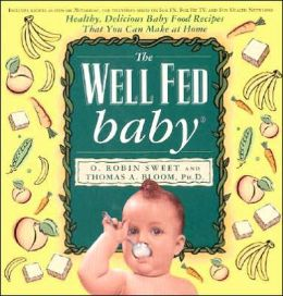 Well Fed Baby: Healthy, Delicious Baby Food Recipes That You Can Make at Home
