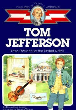 Tom Jefferson: Third President of the United States (Childhood of Famous Americans Series)