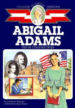 Abigail Adams: Girl of Colonial Days (Childhood of Famous Americans Series)