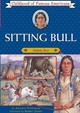 Sitting Bull: Dakota Boy (Childhood of Famous Americans Series)