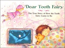 Dear Tooth Fairy: The True Story of how the Tooth Fairy Came to Be