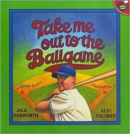 Take Me Out to the Ballgame: Illustrations by Alec Gillman
