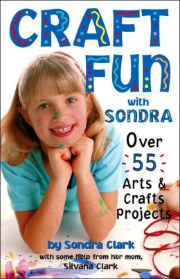 Craft Fun with Sondra: Over 55 Arts and Crafts Projects