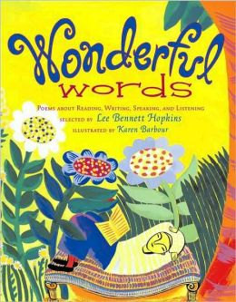 Wonderful Words: Poems About Reading, Writing, Speaking and Listening