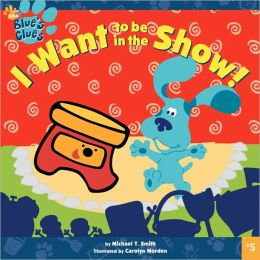 I Want to Be in the Show! (Blue's Clues Series)