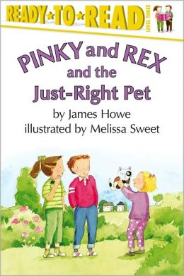 Pinky and Rex and the Just-Right Pet James Howe and Melissa Sweet