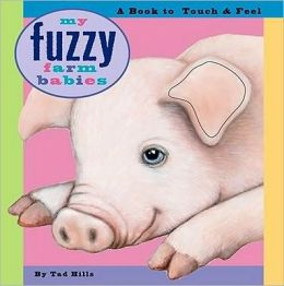 My Fuzzy Farm Babies: A Book to Touch & Feel