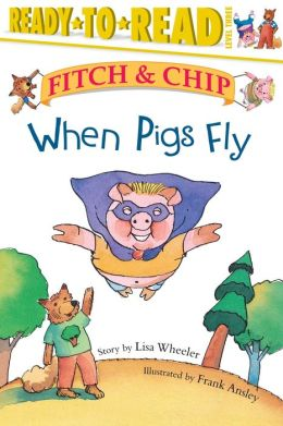 When Pigs Fly! (Fitch and Chip Series)