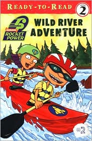 Wild River Adventure (Rocket Power Ready to Read Series)