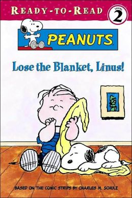 Lose the Blanket, Linus! (Peanuts Ready-to-Read Series #5)
