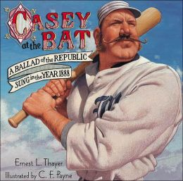 Casey at the Bat: A Ballad of the Republic, Sung in the Year 1888