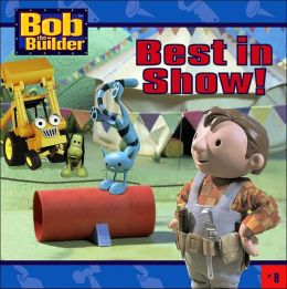 Best in Show! (Bob the Builder Series # 8)