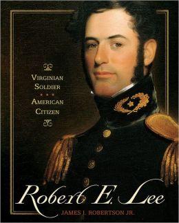 Robert E. Lee: Virginia Soldier, American Citizen