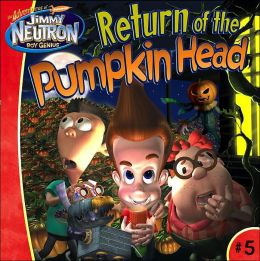 Return of the Pumpkin Head (Jimmy Neutron Boy Genius Series)