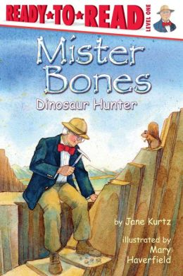 Mister Bones: Dinosaur Hunter (Ready-to-Read Series: Level 1)