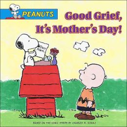Good Grief, It's Mother's Day!