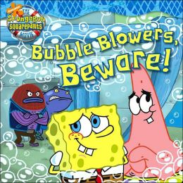 Bubble Blowers, Beware! (SpongeBob SquarePants Series)