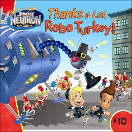 Thanks a Lot, Robo-Turkey! (Adventure of Jimmy Neutron Series #10)