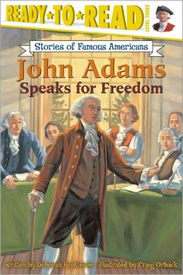 John Adams Speaks for Freedom (Ready-to-Read Stories of Famous American (Ready-to-Read Stories of Famous American, Level 3 Series)