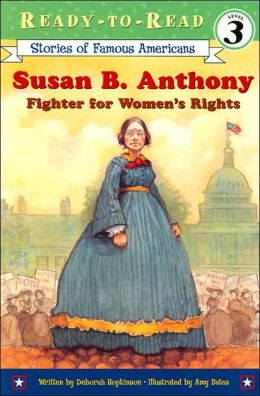 Susan B. Anthony: Fighter for Women's Rights (Ready-to-Read Stories of Famous American, Level 3 Series)