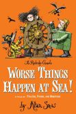 Book Cover Image. Title: Worse Things Happen at Sea!:  A Tale of Pirates, Poison, and Monsters, Author: Alan Snow